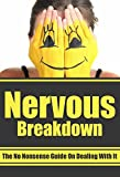 Nervous Breakdown: The No Nonsense Guide On How To Handle Stress, Overcoming Suicidal Thoughts And How To Deal With Depression