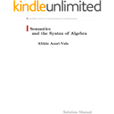 Semantics and the Syntax of Algebra Solution Manual