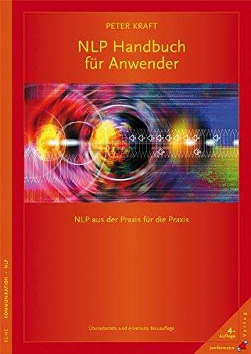 NLP Handbuch für Anwender: NLP aus der Praxis für die Praxis. Überarbeitete und erweiterte Neuauflage