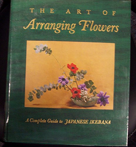 The Art of Arranging Flowers: A Complete Guide to Japanese Ikebana by Harry N Abrams, Inc