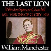The Last Lion: Winston Spencer Churchill, Volume I: Visions of Glory 1874-1932 | William Manchester