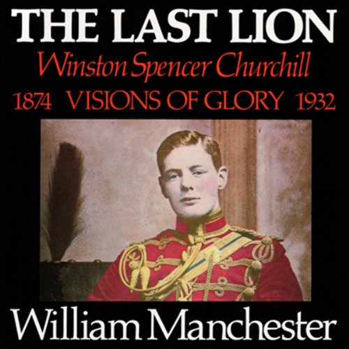 The Last Lion: Winston Spencer Churchill, Volume I: Visions of Glory 1874-1932 cover