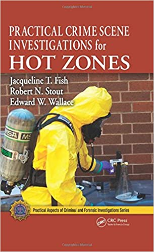 Practical Crime Scene Investigations For Hot Zones Practical Aspects Of Criminal And Forensic Investigations Fish Jacqueline T Stout Robert N Wallace Edward 9781439820520 Amazon Com Books