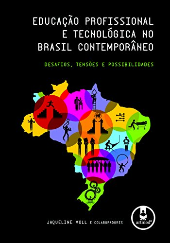 Educação Profissional e Tecnológica no Brasil Contemporâneo: Desafios, Tensões e Possibilidades