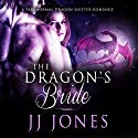 The Dragon's Bride: A Paranormal Dragon Shifter Romance Audiobook by JJ Jones Narrated by Kaylee West