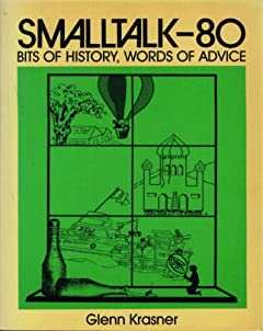 Smalltalk-80: Bits of History, Words of Advice Glen Krasner