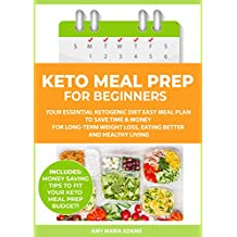Keto Meal Prep for Beginners: Your Essential Ketogenic Diet Easy Meal Plan to Save Time & Money for Long-Term Weight Loss, Eating Better and Healthy Living (PLUS: Easy Meal Prep Ideas on a Budget)