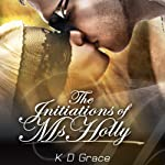 The Initiation of Ms. Holly | K. D. Grace