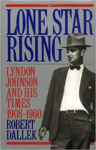 Lone Star Rising: Vol. 1: Lyndon Johnson and His Times, 1908-1960: Lyndon Johnson and His Times, 1908-60
