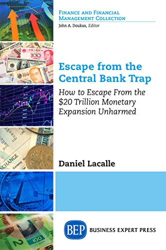 Escape from the Central Bank Trap: How to Escape From the $20 Trillion Monetary Expansion Unharmed by [Lacalle, Daniel]