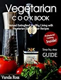 Vegetarian Cookbook: Natural Eating and Healthy Living with Vegetarian Slow Cooker Recipes