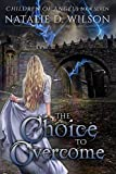 The Choice To Overcome (Children of Angels Book 7)