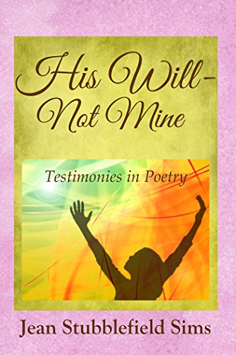 His Will - Not Mine: Testimonies in Poetry (Sims Jeans 2)