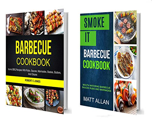 BOOK Barbecue Cookbook: (2 in 1): Mouth Watering Barbecue Sauces Rubs And Marinades (Iconic BBQ Recipes W Z.I.P