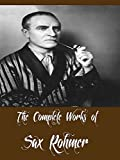 The Complete Works of Sax Rohmer (16 Complete Works of Sax Rohmer Including Bat Wing, The Insidious Dr. Fu Manchu, The Yellow Claw, The Return of Dr. Fu-Manchu, Brood of the Witch-Queen, & More)