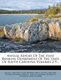 Annual Report of the State Banking Department of the State of South Carolina, Volumes 2-9..., , 1273044649