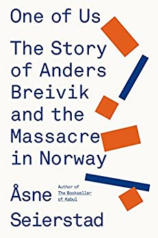 One of Us: The Story of Anders Breivik and the Massacre in Norway by [Seierstad, Åsne]