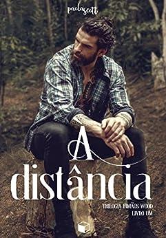 À Distância (Trilogia Irmãos Wood Livro 1) por [Scott, Paola]