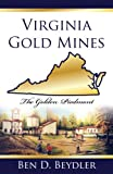 Virginia Gold Mines : The Golden Piedmont - a Historical Perspective, Ben Beydler, 061568372X