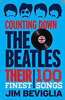 Counting Down the Beatles: Their 100 Finest Songs by [Beviglia, Jim]