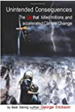 Unintended Consequences: The Lie that killed millions and accelerated Climate Change (Color)