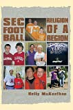 Sec Football Religion of a Region, Kelly McKeethan, 1463417101