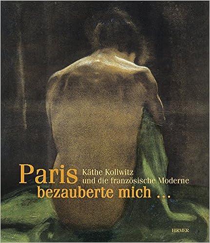 Amazon com: Paris bezauberte mich   : Kathe Kollwitz und die