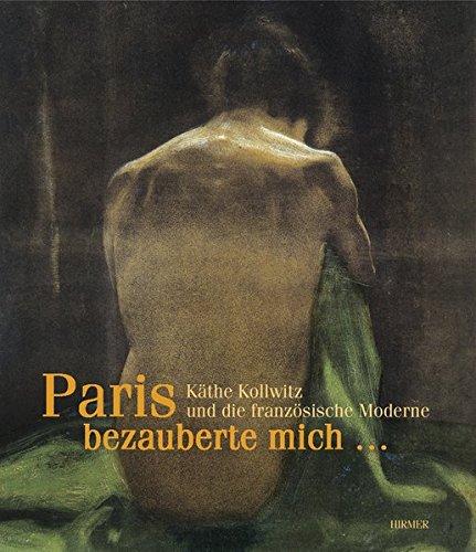 'Paris bezauberte mich.': Käthe Kollwitz und die französische Moderne