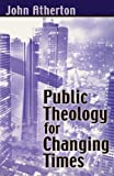 Public Theology for Changing Times, John Atherton, 0281052093
