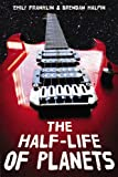 The Half-Life of Planets, Emily Franklin and Brendan Halpin, 1423133110
