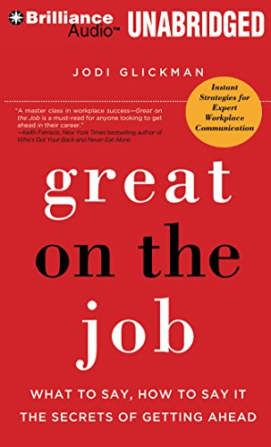 Great on the Job: What to Say, How to Say It. The Secrets of Getting Ahead. by Brilliance Audio