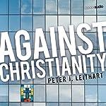 Against Christianity   Peter J. Leithart