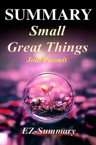 Summary - Small Great Things: By Jodi Picoult - A Complete Novel Summary (Small Great Things: A Complete Summary - Book, Novel, Paperback, Hardcover,Audiobook, Audible Book 1)