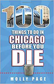 100 things to do in chicago before you die 100 things to do before you die molly page. Black Bedroom Furniture Sets. Home Design Ideas