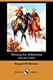 Winning the Wilderness, Margaret Hill McCarter, 1409962490