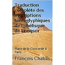 Traduction complète des inscriptions hiéroglyphiques de l'obélisque de Louqsor: Place de la Concorde à Paris (French Edition)