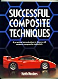 Successful Composite Techniques : A Practical Introduction to the Use of Modern Composite Materials, Noakes, Keith, 0850458773