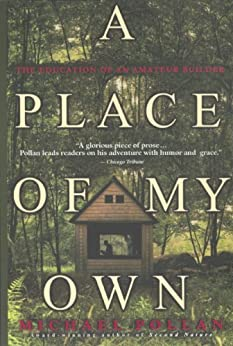 A Place of My Own: The Education of an Amateur Builder by [Pollan, Michael]