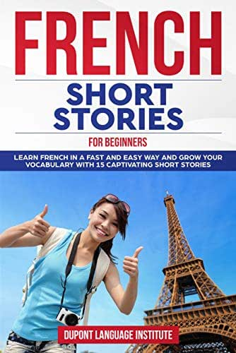 French Short Stories for Beginners: Learn French in a fast and easy way and grow your vocabulary with 15 captivating short stories