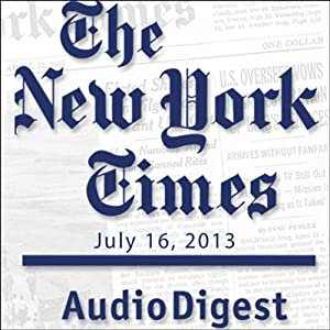 The New York Times Audio Digest, July 16, 2013 Newspaper / Magazine