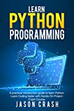 Learn Python Programming: A Practical Introduction Guide to Learn Python.  Learn Coding Faster with Hands-On Project.  Crash Course