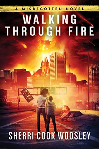 Walking Through Fire: A Misbegotten Novel by [Woosley, Sherri Cook]