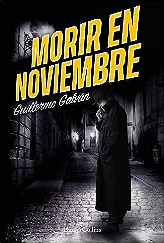 Morir En Noviembre de Guillermo Galván