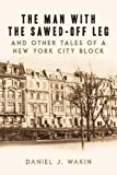 img - for The Man with the Sawed-Off Leg and Other Tales of a New York City Block book / textbook / text book