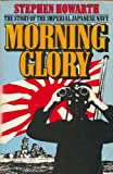 Morning Glory: History of the Imperial Japanese Navy