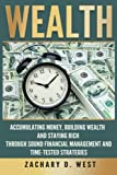 Wealth: Accumulating Money, Building Wealth and Staying Rich Through Sound Financial Management and Time-Tested Strategies (Wealth, Money, Success, Personal Finance, Business)