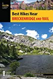 Best Hikes Near Breckenridge and Vail (Best Hikes Near Series)