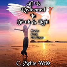 All Is Redeemed in Truth and Light: Poetry from the Heart Audiobook by C. Melita Webb Narrated by Autumn Woods