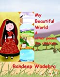 My Beautiful World and Other Poems for Children, Randeep Wadehra, 1493747517
