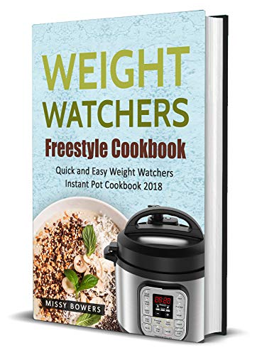 Weight Watchers Freestyle Cookbook: The Ultimate Weight Watchers Cookbook: Quick and Easy Weight Watchers Instant Pot Cookbook 2018 by Missy Bowers
